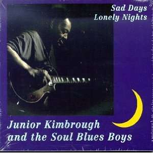 Sad Days Lonely Nights: Junior Kimbrough & Soul Blues Boys