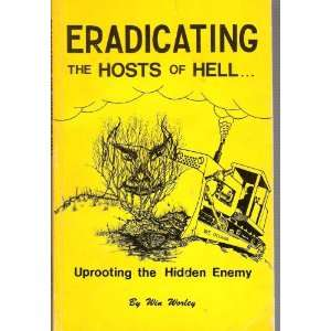 Eradicating the hosts of hell Uprooting the hidden enemy