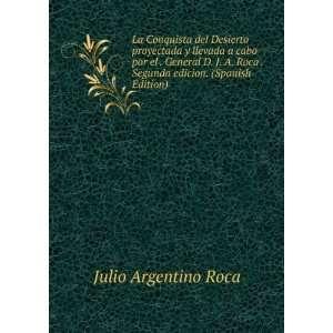Roca . Segunda edicion. (Spanish Edition): Julio Argentino Roca: Books