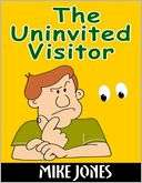 The Uninvited Visitor Mike Jones