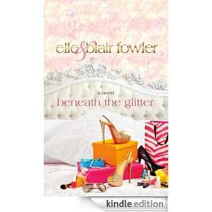 Beneath the Glitter: Elle Fowler, Blair Fowler:  Kindle