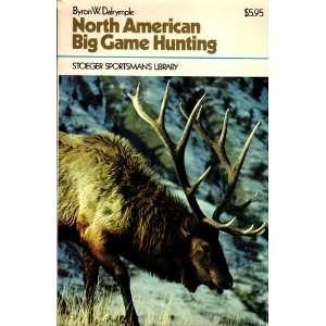 American Big Game Hunting (9780883170588) Byron W. Dalrymple Books