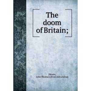 : The doom of Britain;: John Thomas] [from old catalog] [Moate: Books