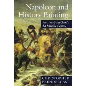 Napoleon and History Painting: Antoine Jean Gross La Bataille dEylau