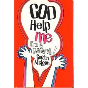 God help me  Im a parent! Gordon R McLean Books