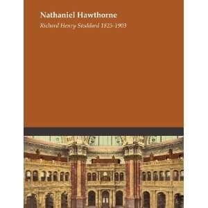 Nathaniel Hawthorne: Richard Henry Stoddard 1825 1903: Books