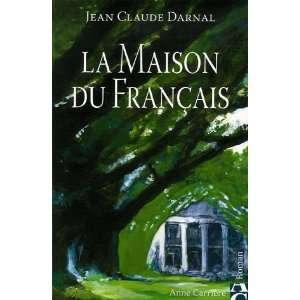 MAISON DU FRANCAIS  LA (9782843373961): Jean Claude Darnal: Books