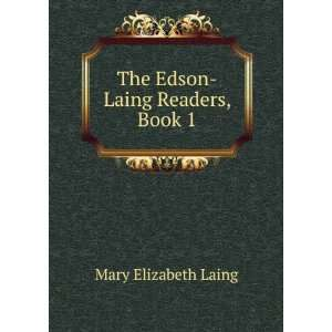 The Edson Laing Readers, Book 1 Mary Elizabeth Laing Books