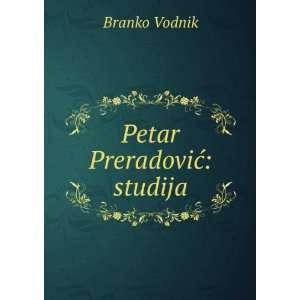Petar PreradoviÄ? studija Branko Vodnik Books