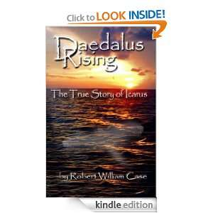Daedalus Rising   The True Story of Icarus: Robert Case: