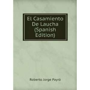 El Casamiento De Laucha (Spanish Edition): Roberto Jorge Payró