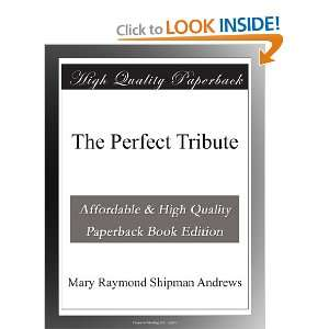 The Perfect Tribute: Mary Raymond Shipman Andrews: Books
