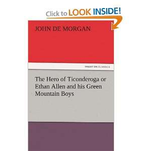 : The Hero of Ticonderoga or Ethan Allen and his Green Mountain Boys