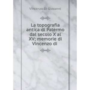secolo X al XV; memorie di Vincenzo di . Vincenzo Di Giovanni Books