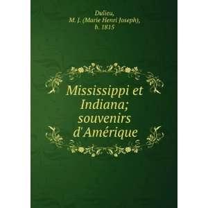 Mississippi et Indiana; souvenirs dAmeÌrique M. J