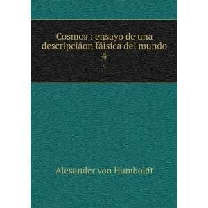 on fâisica del mundo. 4 Alexander von, 1769 1859 Humboldt Books