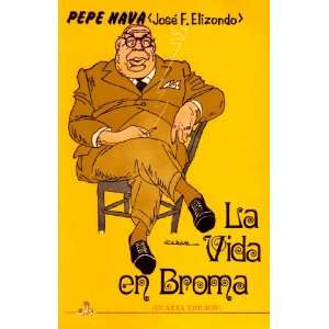 La Vida en Broma Pepe Nava, Jose F. Elizondo, Garcia Cabral Books
