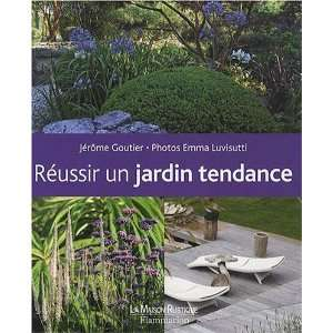 réussir un jardin tendance (9782706600432): Jérôme Goutier: Books