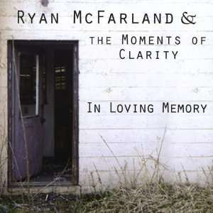 In Loving Memory: Ryan Mcfarland & The Moments of Clarity: Music