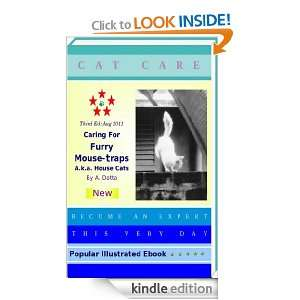 CAT CARE: Caring For Furry Mouse traps A.k.a. House Cats: A. Datta
