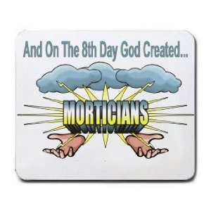 And On The 8th Day God Created MORTICIANS Mousepad