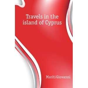 Travels in the island of Cyprus Mariti Giovanni Books