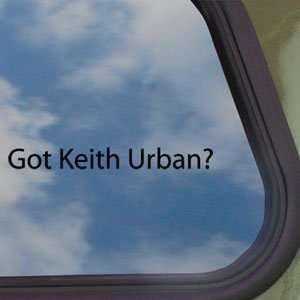 Got Keith Urban? Black Decal Country Music Window Sticker