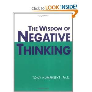 The Wisdom of Negative Thinking (9781580910972): Tony