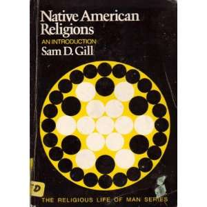 Native American Religions (The Religious Life of Man): Sam