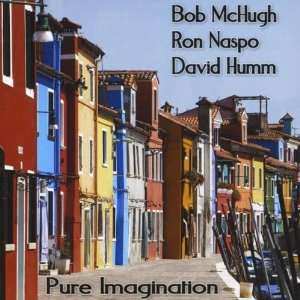 Pure Imagination: Bob McHugh, Ron Naspo, David Humm: Music