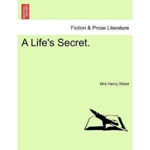 A Lifes Secret. (9781241197414) Mrs Henry Wood Books