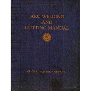 Arc Welding and Cutting Manual: The General Electric