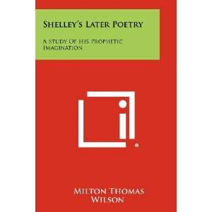 Shelleys Later Poetry: A Study Of His Prophetic