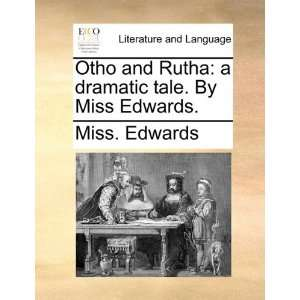 Otho and Rutha: a dramatic tale. By Miss Edwards
