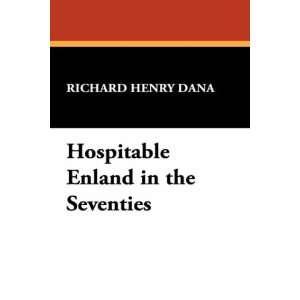 England in the Seventies (9781434468529): Richard Henry Dana: Books