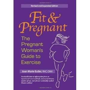 Fit and Pregnant: The Pregnant Womans Guide To Exercise