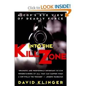 Into the Kill Zone A Cops Eye View of Deadly Force