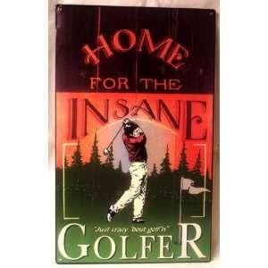 Tin Sign Home for the Insane Golfer  Home & Kitchen