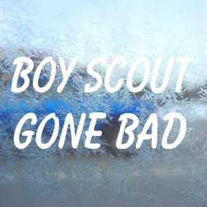BOY SCOUT GONE BAD White Decal Funny Laptop Window White Sticker
