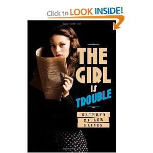 The Girl Is Trouble (9781596436107): Kathryn Miller Haines