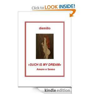 SUCH IS MY DREAM. Amore e Sesso? (Italian Edition) diemilio