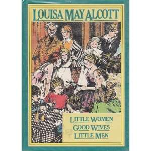 Little Women, Good Wives, and Little Men Louisa May