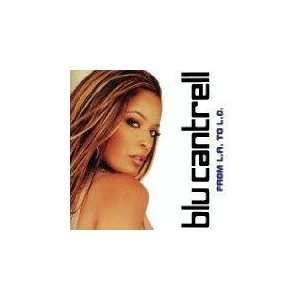 From L.a. to L.o. Blu Cantrell Music